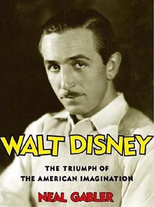 Neal Gabler's Walt Disney