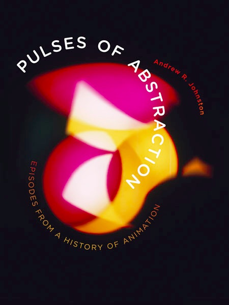 Pulses of Abstraction: Episodes from a History of Animation